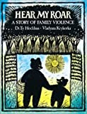 img - for Hear My Roar: A Story of Family Violence book / textbook / text book