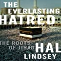 The Everlasting Hatred: The Roots of Jihad Audiobook by Hal Lindsey Narrated by Travis Young
