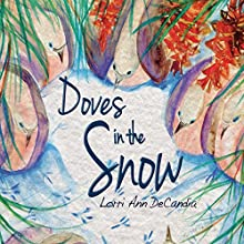 Doves in the Snow (       UNABRIDGED) by Lorri DeCandia Narrated by Lorri DeCandia