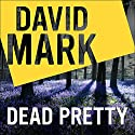 Dead Pretty: The 5th DS McAvoy Novel Audiobook by David Mark Narrated by Toby Longworth