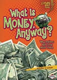img - for What Is Money, Anyway?: Why Dollars and Coins Have Value (Lightning Bolt Books) book / textbook / text book