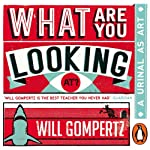 What Are You Looking At?: A Urinal as Art | Will Gompertz