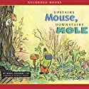 Upstairs Mouse, Downstairs Mole (       UNABRIDGED) by Wong Herbert Yee Narrated by Michelle O. Medlin