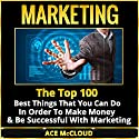 Marketing: The Top 100 Best Things That You Can Do in Order to Make Money & Be Successful with Marketing (       UNABRIDGED) by Ace McCloud Narrated by Joshua Mackey
