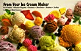 From Your Ice Cream Maker: Ice Creams, Frozen Yogurts, Sorbets, Sherbets, Shakes, Sodas (Nitty Gritty Cookbooks)