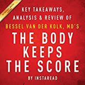 The Body Keeps the Score: Brain, Mind, and Body in the Healing of Trauma by Bessel van der Kolk, MD | Key Takeaways, Analysis & Review | [Instaread]