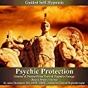 Psychic Protection Guided Self Hypnosis: Cleanse & Protect from Toxic & Negative Energy, Bonus Drum Journey  by Anna Thompson Narrated by Anna Thompson
