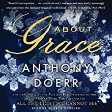 About Grace: A Novel (       UNABRIDGED) by Anthony Doerr Narrated by George Newbern