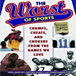 The Worst of Sports: Chumps, Cheats, and Chokers from the Games We Love | Charlie DeMarco