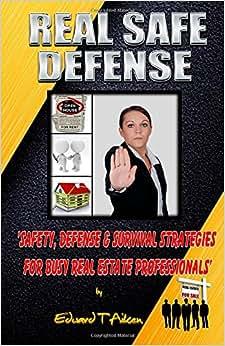 Real Safe Defense: Safety, Defense, & Survival Strategies For Real Estate Professionals