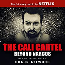 The Cali Cartel: Beyond Narcos Audiobook by Shaun Attwood Narrated by John H Fehskens