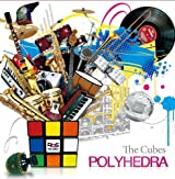 The Cubes / Polyhedra ポリヘドラ