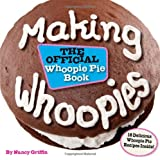 Making Whoopies: The Official Whoopie Pie Book