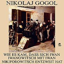 Wie es kam, dass sich Iwan Iwanowitsch mit Iwan Nikiforowitsch entzweit hat (       ungekürzt) von Nikolai Gogol Gesprochen von: Karlheinz Gabor