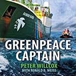 Greenpeace Captain: My Adventures in Protecting the Future of Our Planet | Peter Willcox,Ronald Weiss