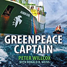 Greenpeace Captain: My Adventures in Protecting the Future of Our Planet Audiobook by Peter Willcox, Ronald Weiss Narrated by Eric Michael Summerer