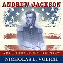 Andrew Jackson: A Brief History of Old Hickory (       UNABRIDGED) by Nicholas L. Vulich Narrated by Richard Rieman