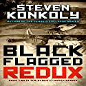 Black Flagged Redux: Black Flagged Series, Book 2 (       UNABRIDGED) by Steven Konkoly Narrated by John Farrell