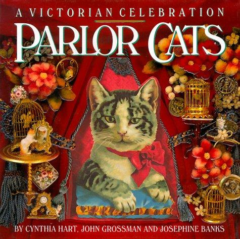 Parlor Cats: A Victorian Celebration, Cynthia Hart, John Grossman, Josephine Banks