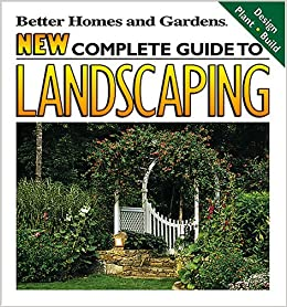 New complete guide to landscaping design plant build Better homes and gardens design a garden