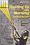 img - for Hauling Up the Morning (Izando la Manana): Writings & art by political prisoners & prisoners of war in the U.S. book / textbook / text book