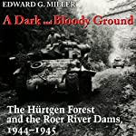 A Dark and Bloody Ground: The Hurtgen Forest and the Roer River Dams, 1944-1945 | Edward G. Miller