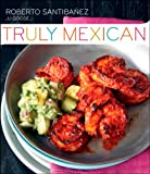 img - for Truly Mexican: Essential Recipes and Techniques for Authentic Mexican Cooking book / textbook / text book