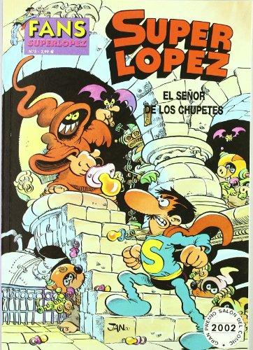 SEÑOR DE LOS CHUPETES, EL (FANS SUPER LOPEZ)