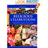 Religious Celebrations [2 volumes]: An Encyclopedia of Holidays, Festivals, Solemn Observances, and Spiritual...