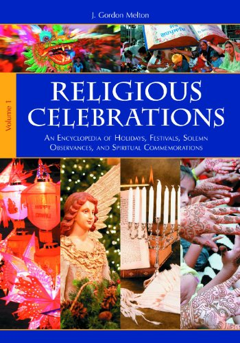 Religious Celebrations [2 volumes]: An Encyclopedia of Holidays, Festivals, Solemn Observances, and Spiritual Commemorat