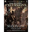 Iron Kingdoms Excursions: Season One Collection (       UNABRIDGED) by Larry Correia, Douglas Seacat, Howard Tayler, Erik Scott de Bie, Orrin Grey, Darla Kennerud, Aeryn Rudel, William Shick Narrated by Ray Porter, Bronson Pinchot, Scott Aiello