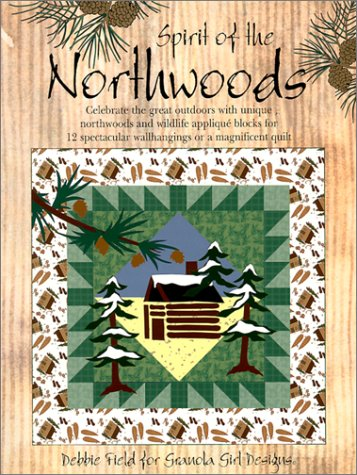 Spirit of the Northwoods (Quilting the Great Outdoors, 1), Debbie Field