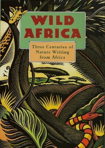 Wild Africa: Three Centuries of Nature Writing from Africa