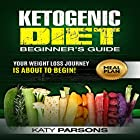 Ketogenic Diet Beginner's Guide: Your Weight Loss Journey Is About to Begin! Hörbuch von Katy Parsons Gesprochen von: Rebecca Roberts