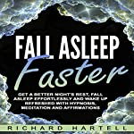 Fall Asleep Faster: Get a Better Night's Rest, Fall Asleep Effortlessly and Wake Up Refreshed with Hypnosis, Meditation and Affirmations | Richard Hartell