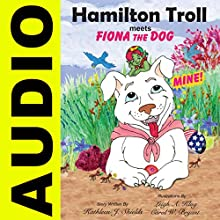 Hamilton Troll Meets Fiona the Dog: Hamilton Troll Adventures, Book 10 Audiobook by Kathleen J. Shields Narrated by Cat Lookabaugh