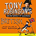 Tony Robinson's Weird World of Wonders! British (       UNABRIDGED) by Tony Robinson Narrated by Tony Robinson