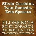 Florencia en el corazón [Florence in My Heart]: audioguía para viajeros y turistas | Silvia Cecchini,Ivan Genesio,Ezio Sposato