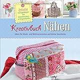 Kreativbuch Nähen - Ideen für Mode- und Wohnaccessoires und kleine Geschenke: Inklusive Vorlagenbogen mit Schnittmustern in Originalgröße