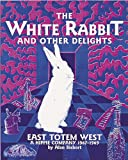The White Rabbit and Other Delights: East Totem West : A Hippie Company, 1967-1969 (0764900110) by Bisbort, Alan