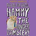 Too Cool for School, Hammy the Wonder Hamster | Poppy Harris