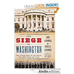The Siege of Washington : The Untold Story of the Twelve Days That Shook the Union