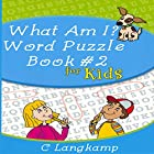 What Am I?: Word Puzzle Book #2 for Kids Hörbuch von C. Langkamp Gesprochen von: Sean Householder