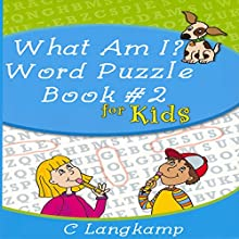What Am I?: Word Puzzle Book #2 for Kids Audiobook by C. Langkamp Narrated by Sean Householder