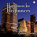Happiness for Beginners (       UNABRIDGED) by Zahra Owens Narrated by Michael Stellman