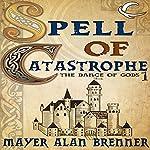 Spell of Catastrophe: Dance of the Gods, Book 1 | Mayer Alan Brenner