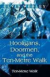 Hooligans, Doormen, and the Ten-Metre Walk : Ten-Metre Walk