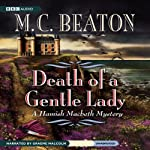 Death of a Gentle Lady: A Hamish Macbeth Mystery (       UNABRIDGED) by M. C. Beaton Narrated by Graeme Malcolm