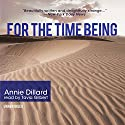 For the Time Being Audiobook by Annie Dillard Narrated by Tavia Gilbert