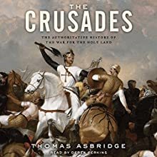 The Crusades: The Authoritative History of the War for the Holy Land Audiobook by Thomas Asbridge Narrated by Derek Perkins